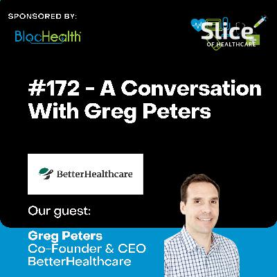 #172 - Greg Peters, Co-Founder & CEO at BetterHealthcare