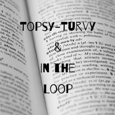 Episode 25: Topsy-Turvy & In the Loop