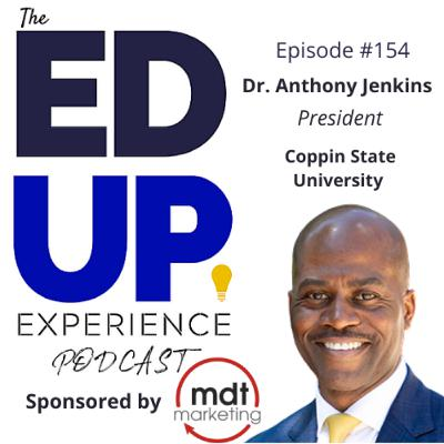 "154: ""Challenge & Support"" Learning - with Dr. Anthony Jenkins, President, Coppin State University"