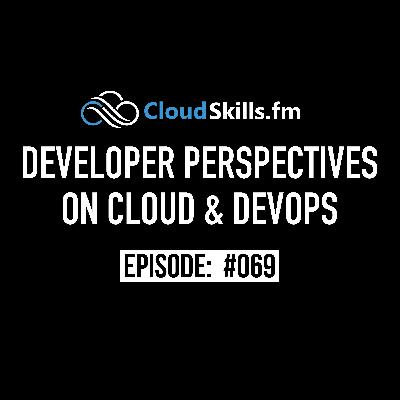 069: Developer Perspectives on Cloud & DevOps