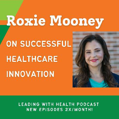 Roxie Mooney on Strategies for Successful Healthcare Innovation