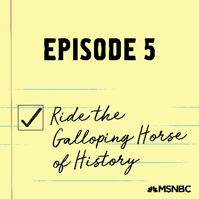 5 - Ride the Galloping Horse of History