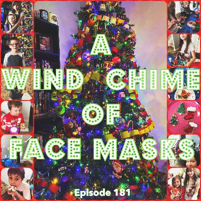 Episode 181: A Wind Chime Of Face Masks