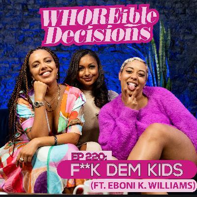 Ep 220: F Dem Kids (Ft. Eboni K. Williams)