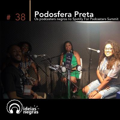 Ideias Negras #38 |Podosfera Preta - os podcasters negros no Spotify for Podcasters Summit