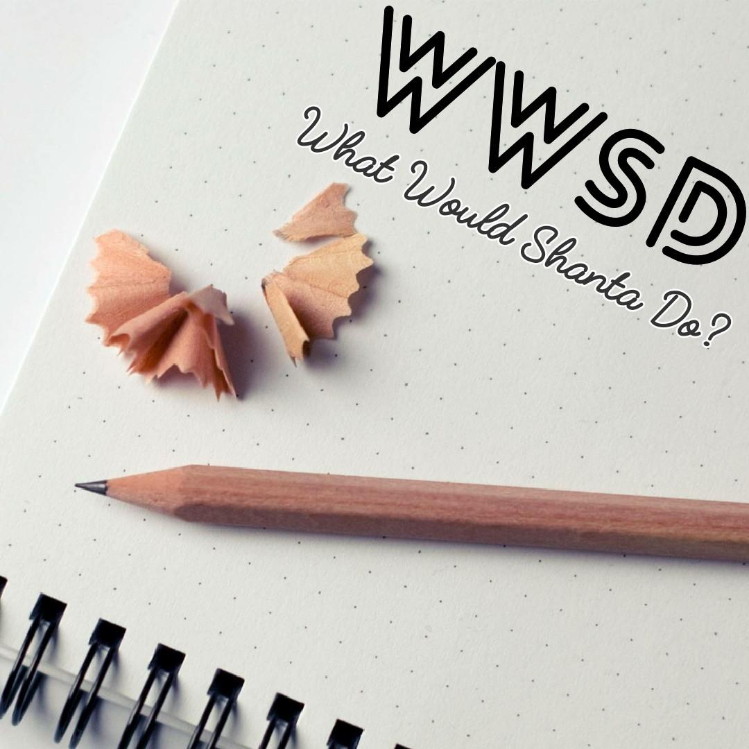WWSD - What Would Shanta Do?