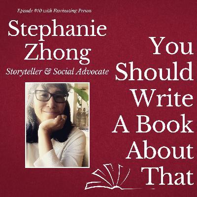 Stephanie Zhong - Storyteller & Social Advocate