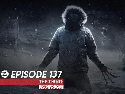137: The Thing (1982 vs 2011)
