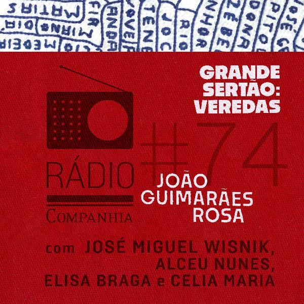 #74 - Grande sertão: veredas - com José Miguel Wisnik, Alceu Nunes, Elisa Braga e Celia Maria