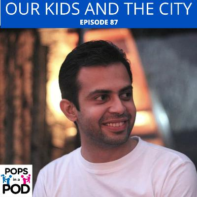 EP 87 - Our kids and the city