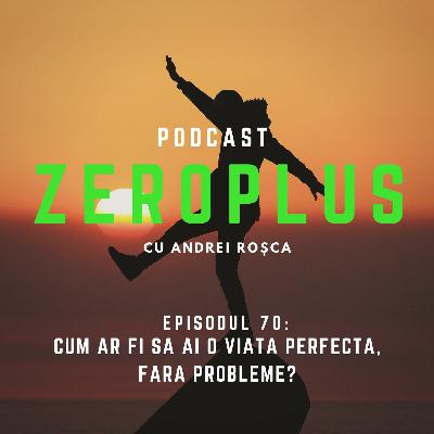 Cum ar fi să ai o viață perfectă, fără probleme?