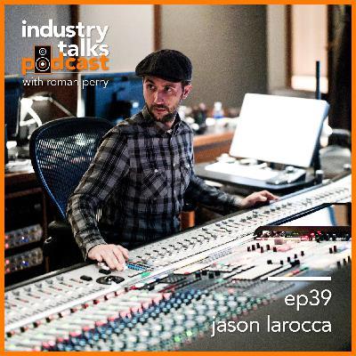 ep39 - Jason LaRocca, Engineering Secrets from Scoring Mixer of Fortnite, Aquaman, and Black Mirror