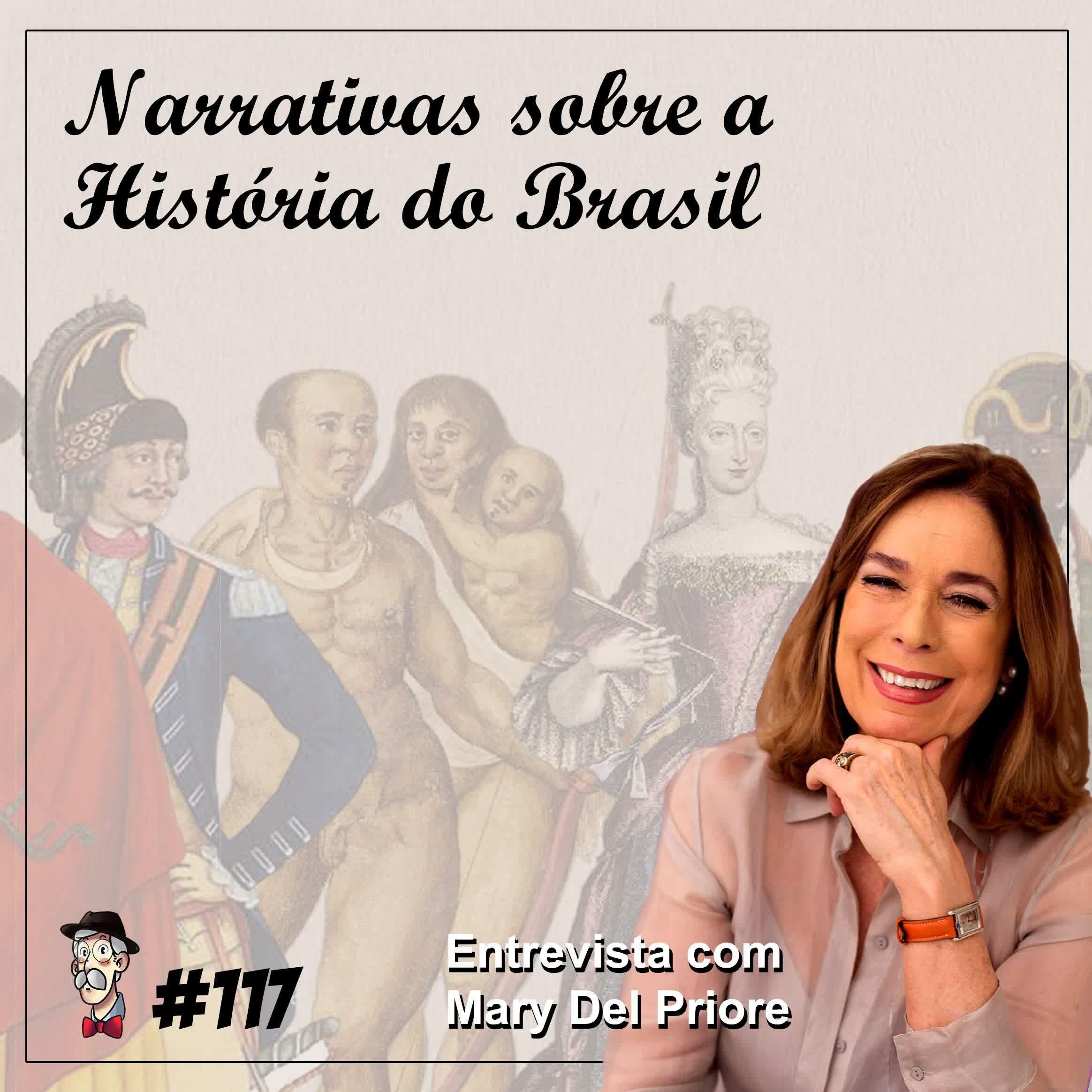 Narrativas sobre a História do Brasil [com Mary Del Priore] - Programa n.117