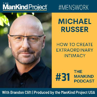 How To Create Extraordinary Intimacy | Michael Russer | Ep #031