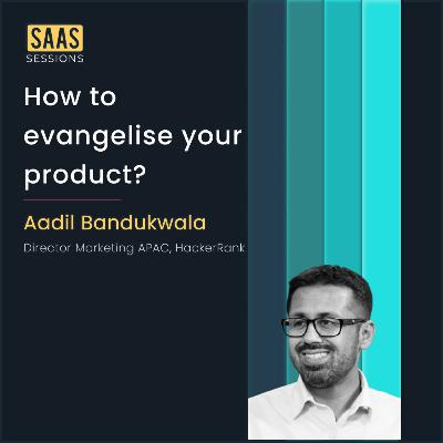 How to evangelize your product? ft. Aadil Bandukwala, Director APAC Field Marketing at HackerRank