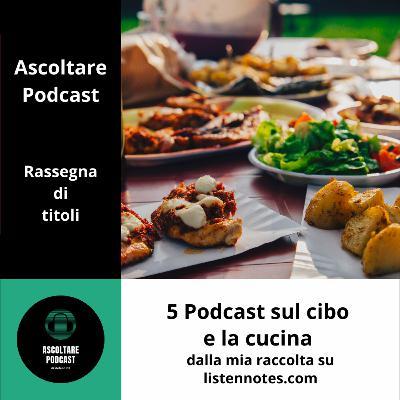 5 Podcast sul cibo e la cucina tratti dalla mia raccolta su listennotes.com