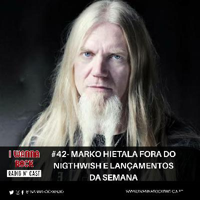 I Wanna Rock #42- Marko Hietala fora do Nightwish e os lançamentos da semana.