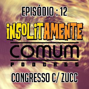EP. 12 - Congresso c/ Zucc