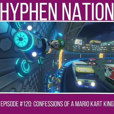 Episode #120: Confessions Of A Mario Kart King