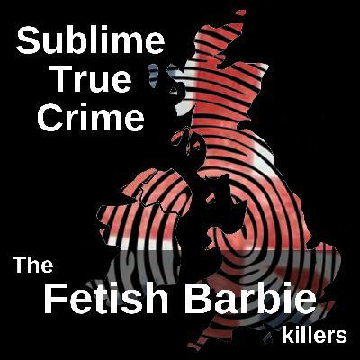 12: Ep 12 - The Fetish Barbie killers