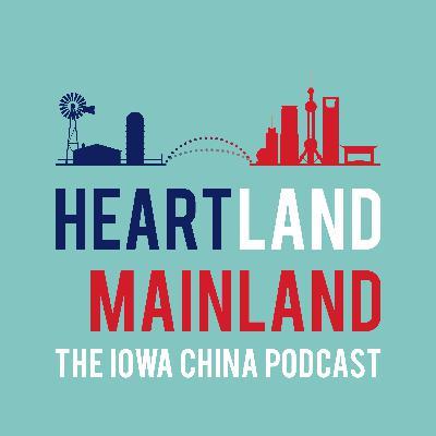 Introducing Heartland Mainland: The Iowa China Podcast