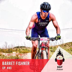 Ep. #40: Barret Fishner | Pro Mountain Biker & Xterra Triathlete Not Letting His Past Confine Him
