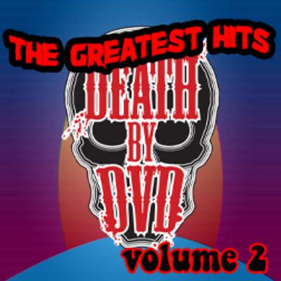 The Greatest Hits Of Death By DVD Volume Two