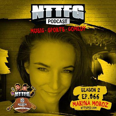 NTTFGPOD S2 Ep.066 w/Maryna Moroz