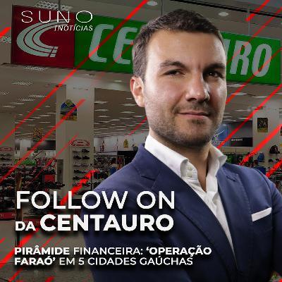 Follow on da Centauro (CNTO3), desemprego nos EUA, alerta pirâmide
