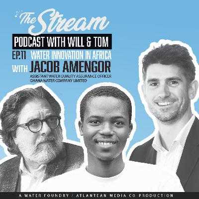Ep 11: Water enterprise & innovation in Ghana with Jacob Amengor