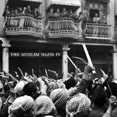 The Muslim Nazis IV: Farhud