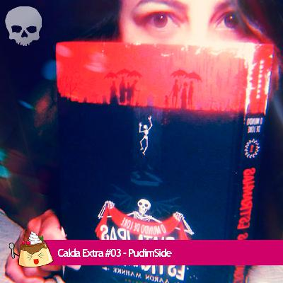 Calda Extra #03 – PudimSide!