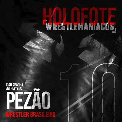 Holofote Wrestlemaníacos #10 - Higor Pezão