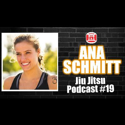 ANA SCHMITT - Jiu Jitsu Podcast #19