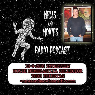 EPISODE 5: 10-9-2018 INTERVIEW: MOVIE MEMORABILIA COLLECTOR TODD FEIERTAG -NEWSANDMOVIESRADIO.COM