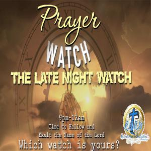 Prayer Watches - The Late Night Watch (9pm-12am) - A Time to Hallow and Exalt the Name of the Lord