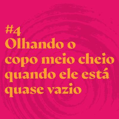#4 Olhando o copo meio cheio quando ele está quase vazio feat. Karina Miotto