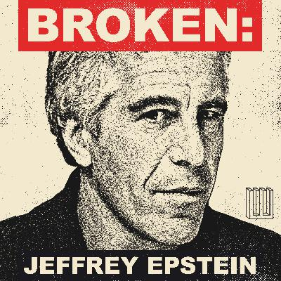 Introducing Broken: Jeffrey Epstein