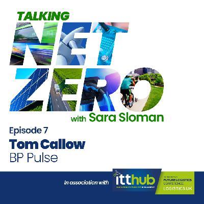 7: Talking Net Zero episode 7 - Tom Callow