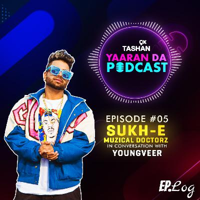 Ep 5: 9x Tashan Yaaran Da Podcast ft. Sukh-E Muzical Doctorz