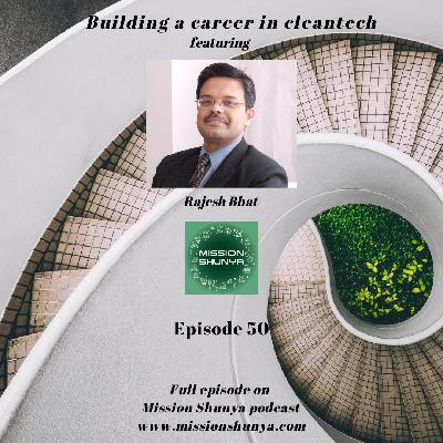 50: Building a career in cleantech ft. Rajesh Bhat