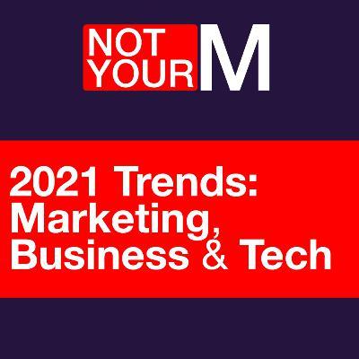 2021 Trends: Marketing, Business & Tech
