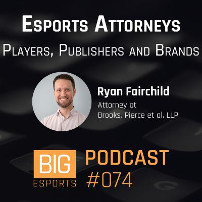 #074 - Esports Attorneys. Players, Publishers and Brands with Ryan Fairchild – Attorney