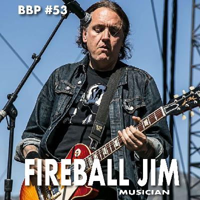 Episode #53 - Fireball Jim Rota: Musician