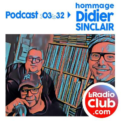 S03Ep32 Podcast Hommage Didier SINCLAIR