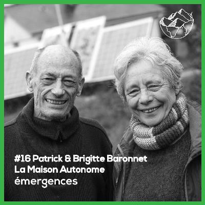 Emergences#16 – Patrick & Brigitte Baronnet - La maison autonome - De l'exode urbaine à une autonomie
