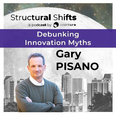 Debunking Innovation Myths, w/ Gary PISANO