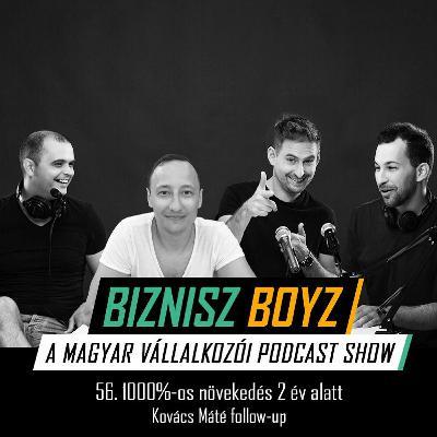 56. 1000%-os növekedés 2 év alatt - Kovács Máté follow-up | Biznisz Boyz Podcast