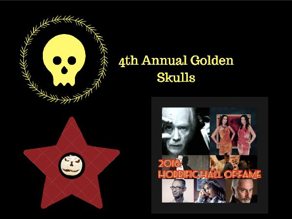 4th Annual  Golden Skulls and 2018 Horrific Hall of Fame