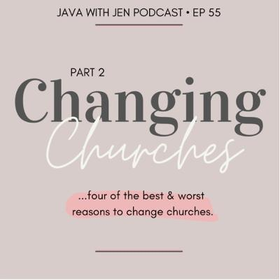 Ep. 55: Changing Churches: 4 Good & 4 Bad reasons to Transition w/Jenilee Samuel